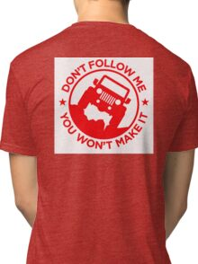 Don't Follow Me You Won't Make It. in red  Tri-blend T-Shirt