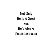 Not Only He Is A Great Son He's Also A Tennis Instructor by supernova23