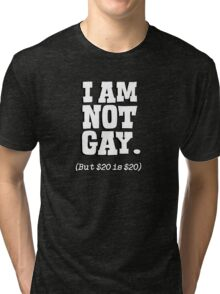 I am not gay, but $20 is $20 Tri-blend T-Shirt