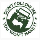 Don't Follow ME You Won't Make It. in Drak Green by Tony  Bazidlo