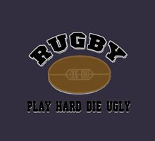 RUGBY - PLAY HARD DIE UGLY Unisex T-Shirt