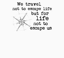 Travel Quote - We travel not to escape life, but for life not to escape us Women's Fitted Scoop T-Shirt