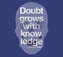 Doubt grows with knowledge  - Goethe Unisex T-Shirt