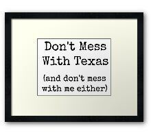 Don't Mess With Texas (and don't mess with me either) Framed Print