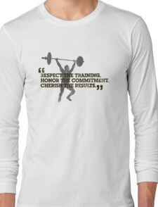 Respect the training, Honor the commitment, Cherish the results Long Sleeve T-Shirt