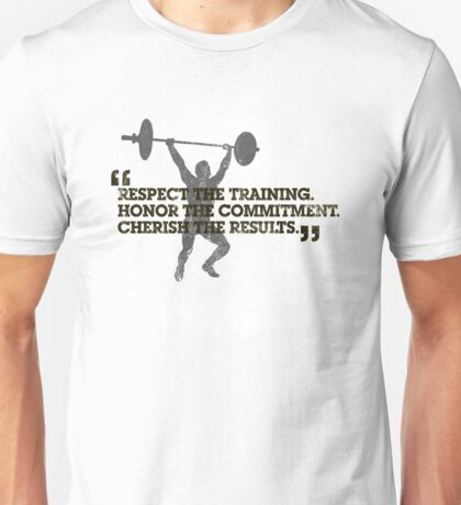 Respect the training, Honor the commitment, Cherish the results Unisex T-Shirt