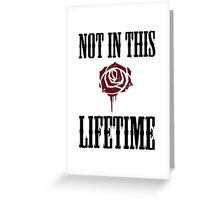 not in this lif time Greeting Card