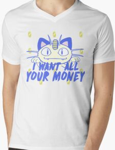 I want all your money Mens V-Neck T-Shirt