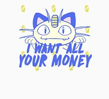I want all your money Unisex T-Shirt