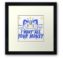 I want all your money Framed Print
