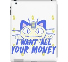 I want all your money iPad Case/Skin
