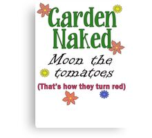 Garden Naked--Moon the tomatoes--that's how they turn red Canvas Print