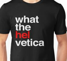 What the Helvetica? Unisex T-Shirt