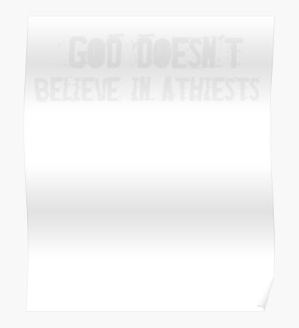 God doesn't believe in atheists - Funny Christian T Shirt Poster
