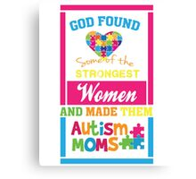 God Found Stroung Women - Autism Mom T Shirt Canvas Print