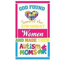 God Found Stroung Women - Autism Mom T Shirt Photographic Print