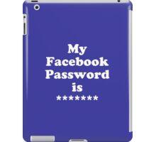 My Facebook Password is ******* iPad Case/Skin