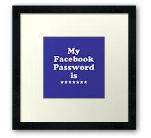 My Facebook Password is ******* Framed Print