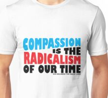 Compassion is the Radicalism of our Time Unisex T-Shirt