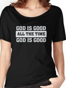 God is Good - All The Time - Christian T Shirt Women's Relaxed Fit T-Shirt