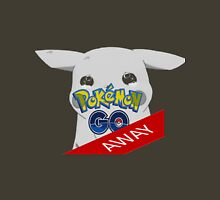 Pokémon go away Unisex T-Shirt