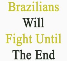 Brazilians Will Fight Until The End  by supernova23