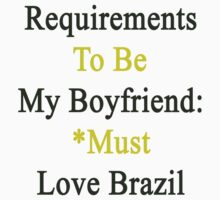 Requirements To Be My Boyfriend: *Must Love Brazil  by supernova23