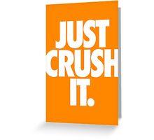 JUST CRUSH IT. Greeting Card