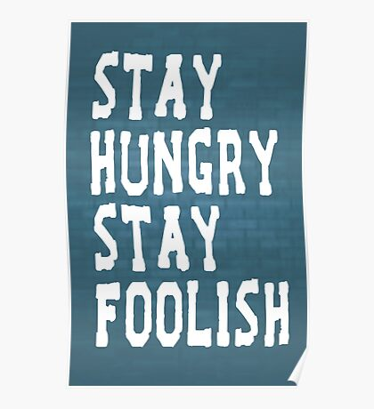 Stay Hungry Stay Foolish Inspirational Quote Poster