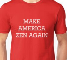 Make America Zen Again Unisex T-Shirt