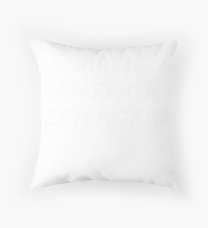 Make America Zen Again Throw Pillow