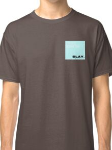 I was born to... Slay.  Classic T-Shirt