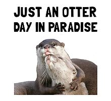 Otter Day Paradise by AmazingMart