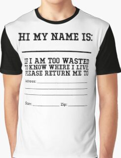 Hi my name is ___. If I am too wasted to know where I live, please return me to  Graphic T-Shirt