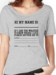 Hi my name is ___. If I am too wasted to know where I live, please return me to  Women's Relaxed Fit T-Shirt
