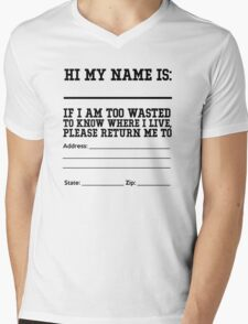 Hi my name is ___. If I am too wasted to know where I live, please return me to  Mens V-Neck T-Shirt