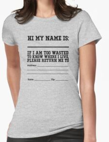 Hi my name is ___. If I am too wasted to know where I live, please return me to  Womens Fitted T-Shirt
