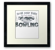 Grab your balls - Going Bowling - Funny T Shirt Framed Print