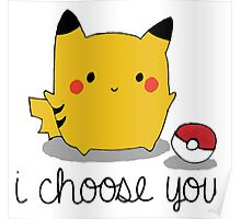 I CHOOSE YOU PIKACHU Poster