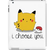 I CHOOSE YOU PIKACHU iPad Case/Skin