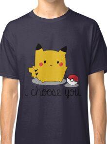 I CHOOSE YOU PIKACHU Classic T-Shirt