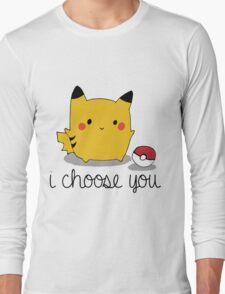 I CHOOSE YOU PIKACHU Long Sleeve T-Shirt