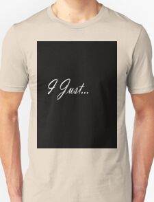 """Just Series """"I Just"""" Unisex T-Shirt"""