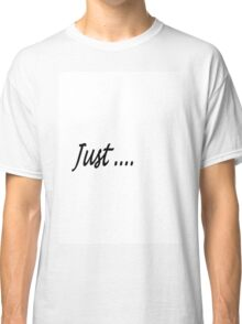 "Just Series #4 ""Just"" Classic T-Shirt"