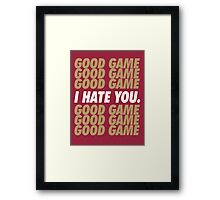 49ers Good Game I Hate You.  Framed Print