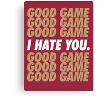 49ers Good Game I Hate You.  Canvas Print