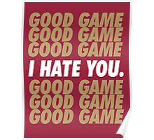 49ers Good Game I Hate You.  Poster