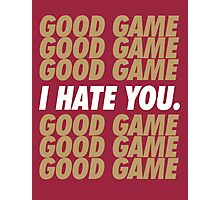 49ers Good Game I Hate You.  Photographic Print