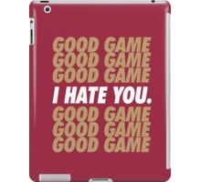 49ers Good Game I Hate You.  iPad Case/Skin