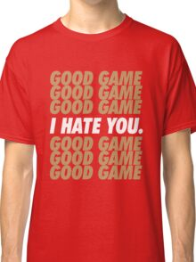 49ers Good Game I Hate You.  Classic T-Shirt